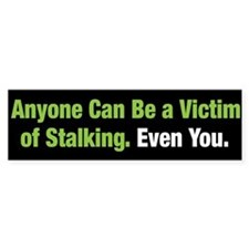 Anyone Can Be a Stalking Victim Bumper Bumper Sticker