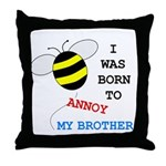 I WAS BORN TO ANNOY MY BROTHER Throw Pillow