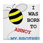 I WAS BORN TO ANNOY MY BROTHER Tile Coaster