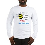 I WAS BORN TO ANNOY MY BROTHER Long Sleeve T-Shirt