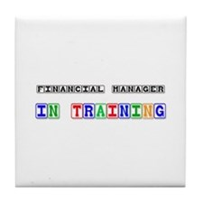 Financial Manager In Training Tile Coaster