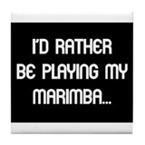 Rather be playing the marimba Tile Coaster