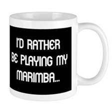 Rather be playing the marimba Small Mug