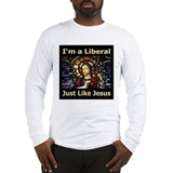 I'm a liberal just like Jesus Long Sleeve T-Shirt