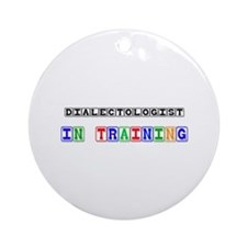 Dialectologist In Training Ornament (Round)