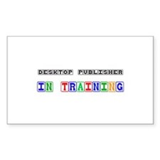 Desktop Publisher In Training Rectangle Decal