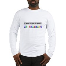 Consultant In Training Long Sleeve T-Shirt