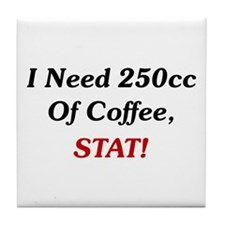 I Need 250cc Of Coffee Tile Coaster