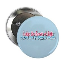 "I use to have a life... 2.25"" Button"