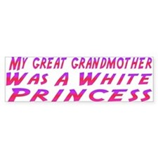 My Gr-Grandmother was a White Bumper Sticker