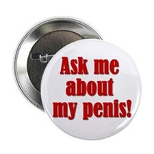 "Ask Me About My Penis! - 2.25"" Button"