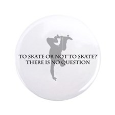 "To Skate Or Not To Skate-for Guys 3.5"" Button"