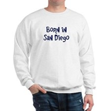 Born in San Diego Sweatshirt