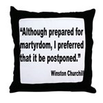 Churchill Martyrdom Quote Throw Pillow