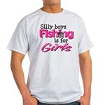 Silly boys, fishing is for girls! Light T-Shirt