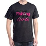Silly boys, fishing is for girls! Dark T-Shirt