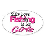 Silly boys, fishing is for girls! Sticker (Oval)