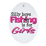 Silly boys, fishing is for girls! Ornament (Oval)