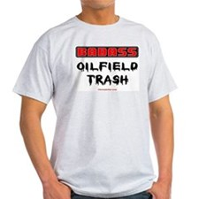 Badass Oilfield Trash T-Shirt