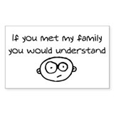 If you met my family... Rectangle Bumper Stickers