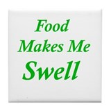 Food Makes Me Swell Tile Coaster