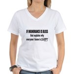 IGNORANCE IS BLISS Women's V-Neck T-Shirt
