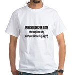 IGNORANCE IS BLISS White T-Shirt