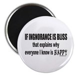 IGNORANCE IS BLISS Magnet