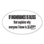 IGNORANCE IS BLISS Oval Sticker (10 pk)