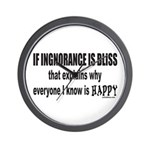 IGNORANCE IS BLISS Wall Clock
