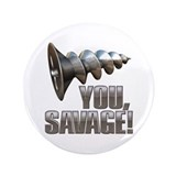 "Screw You Savage! 3.5"" Button"