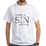 I feela sin coming on Shirt