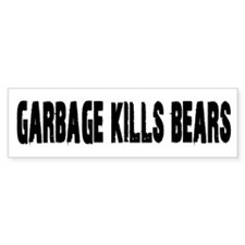 Garbage Kills Bears Bumper Bumper Sticker