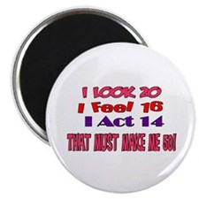 I Look 20, That Must Make Me 50! Magnet
