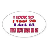 I Look 30, That Must Make Me 65! Oval Decal