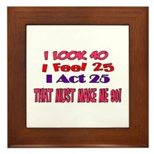 I Look 40, That Must Make Me 90! Framed Tile