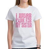 I Wear Pink For My Sister 16  T