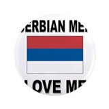 "Serbian Men Love Me 3.5"" Button"