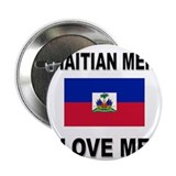 "Haitian Men Love Me 2.25"" Button"
