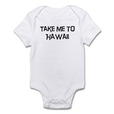 Take me to Hawaii Infant Bodysuit