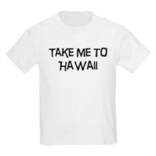 Take me to Hawaii T-Shirt