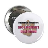 "Doberman Pinschers woman's best friend 2.25"" Butto"