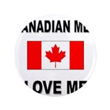 "Canadian Men Love Me 3.5"" Button"