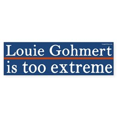 Louie Gohmert is Too Extreme bumper sticker
