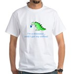 I'M A DINOSAUR WITHOUT COFFEE! White T-Shirt