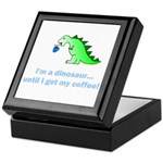 I'M A DINOSAUR WITHOUT COFFEE! Keepsake Box