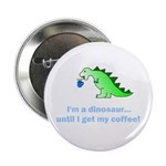 I'M A DINOSAUR WITHOUT COFFEE! 2.25