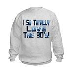 Love The 80's Kids Sweatshirt