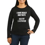 BAD TASTE Women's Long Sleeve Dark T-Shirt