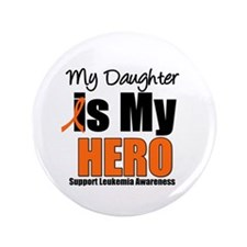 "Leukemia Hero (Daughter) 3.5"" Button"